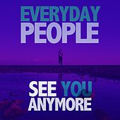 See You Anymore by Everyday People