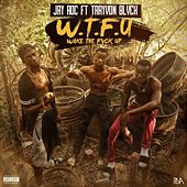 Play & Download W.T.F.U (Wake the Fuck Up) [feat. Trayvon Blvck] by Jay Roc | Napster