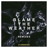 Blame the Weather - Remixes by Club House