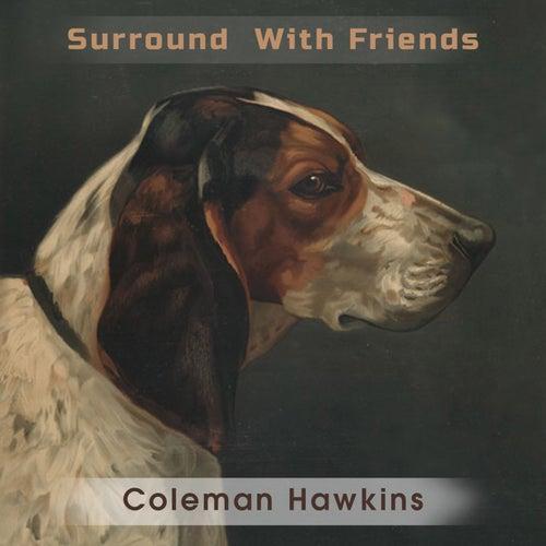 Surround With Friends von Coleman Hawkins