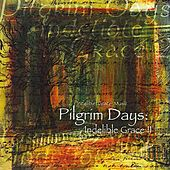 Pilgrim Days: Indelible Grace II by Indelible Grace Music