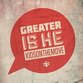 Play & Download Greater Is He by Kids on the Move | Napster