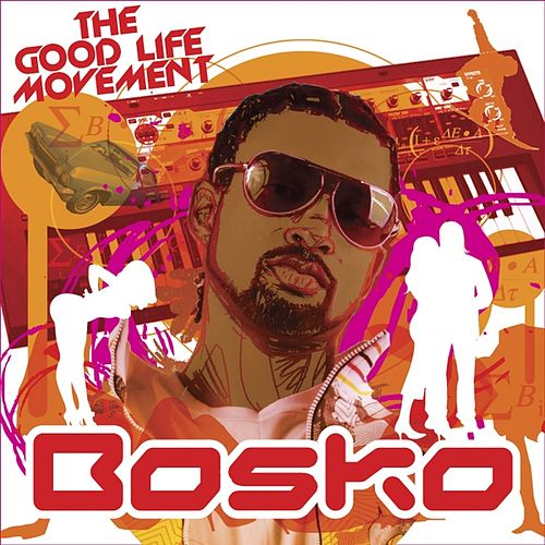 Play & Download The Good Life Movement by Bosko | Napster
