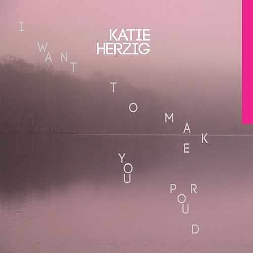 I Want to Make You Proud by Katie Herzig