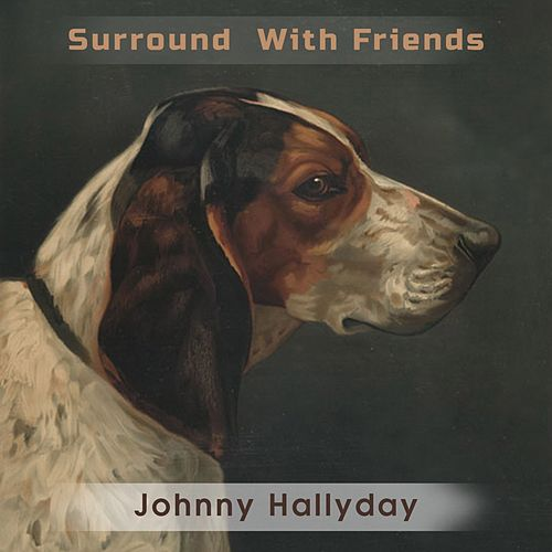 Surround With Friends de Johnny Hallyday