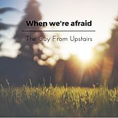 When We're Afraid by Jacob
