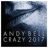 Crazy (2017 Remixes) by Andy Bell