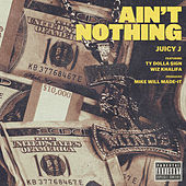Play & Download Ain't Nothing by Juicy J | Napster