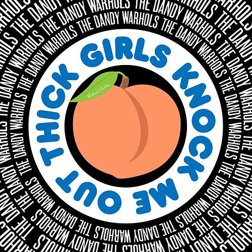 Play & Download Thick Girls Knock Me Out (Richard Starkey) by The Dandy Warhols | Napster