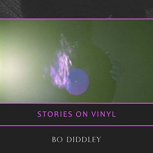 Stories On Vinyl by Bo Diddley