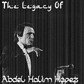 The Legacy of Abdel Halim Hafez by Abdel Halim Hafez