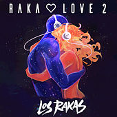 Raka Love 2 by Los Rakas