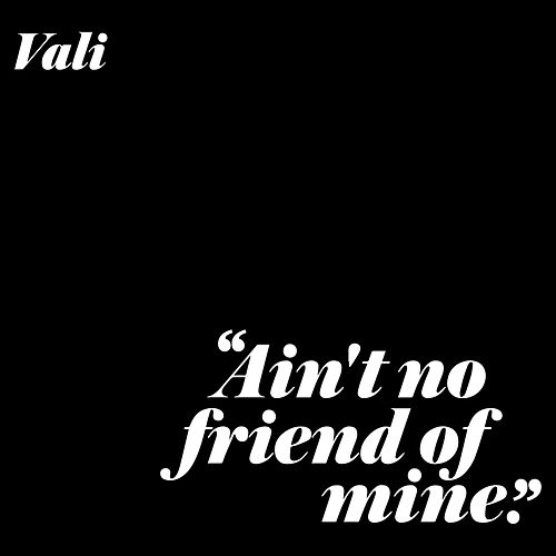 Play & Download Ain't No Friend Of Mine by Vali | Napster