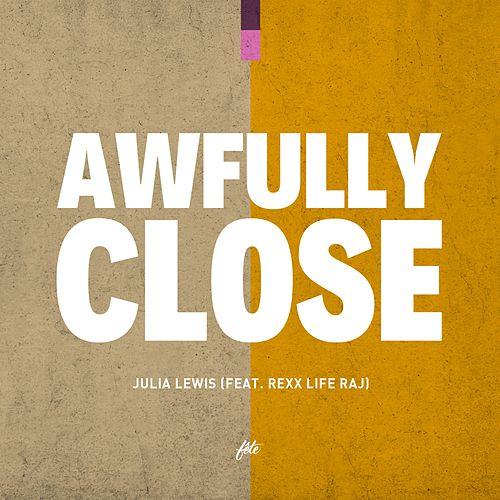 Awfully Close (feat. Rexx Life Raj) by JULiA LEWiS