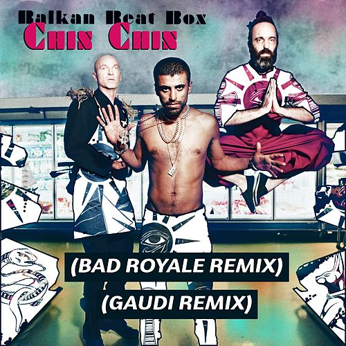 Chin Chin (Remixes) by Balkan Beat Box
