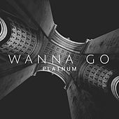 Wanna Go by Platnum
