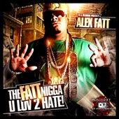 The Fatt Nigga U Luv 2 Hate by Alex Fatt