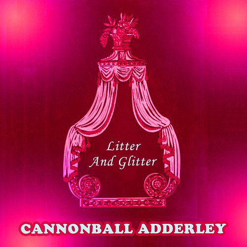 Litter And Glitter von Cannonball Adderley