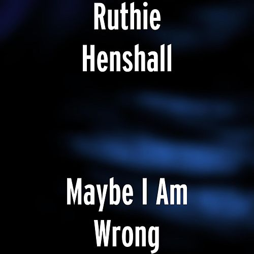 Maybe I Am Wrong by Ruthie Henshall
