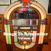 Play & Download Songs to Remember Vol. 6 by Various Artists | Napster