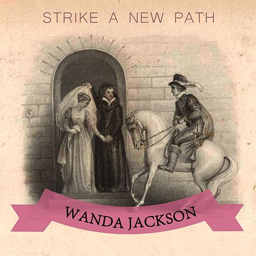 Strike A New Path van Wanda Jackson