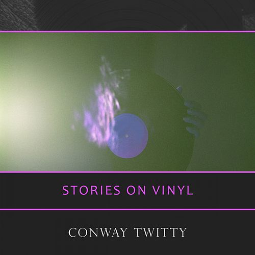 Stories On Vinyl by Conway Twitty