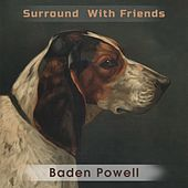 Surround With Friends von Baden Powell