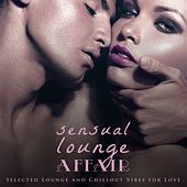 Play & Download Sensual Lounge Affair: Selected Lounge and Chillout Vibes for Love by Various Artists | Napster