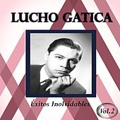Play & Download Lucho Gatica - Éxitos Inolvidables, Vol. 2 by Lucho Gatica | Napster