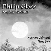 Play & Download Philip Glass - My Six Favorites (Manon Clément - Piano Solo) by Manon Clément | Napster