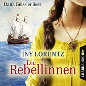 Play & Download Die Rebellinnen (Gekürzt) by Iny Lorentz | Napster