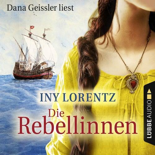Die Rebellinnen (Gekürzt) von Iny Lorentz