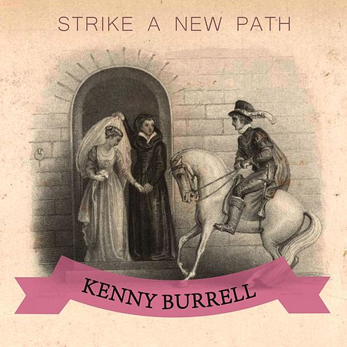 Strike A New Path von Kenny Burrell