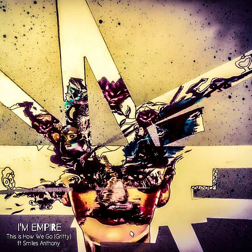 Play & Download This Is How We Go (Gritty) by I Am Empire | Napster