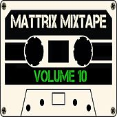 Play & Download Mattrix Mixtape: Volume 10 (Deluxe Edition) by Various Artists | Napster