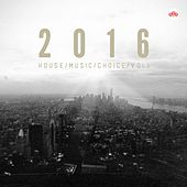 Play & Download 2016 House Music Choice, Vol. 1 by Various Artists | Napster
