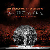 Mr. Misunderstood On The Rocks: Live & (Mostly) Unplugged by Eric Church