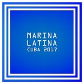 Marina Latina: Cuba 2017 by Various Artists