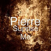 Play & Download Suprise Me by Pierre | Napster