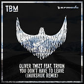 You Don't Have To Leave (Inukshuk Remix) by Oliver Twizt