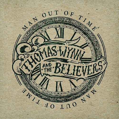 Play & Download Man Out Of Time by Thomas Wynn and The Believers | Napster