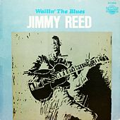 Play & Download Wailin' the Blues by Jimmy Reed | Napster