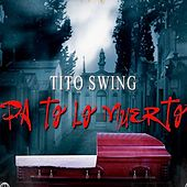Play & Download Pa To Lo Muerto by Tito Swing | Napster