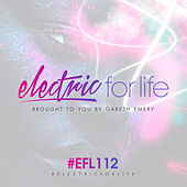 Electric For Life Episode 112 by Various Artists