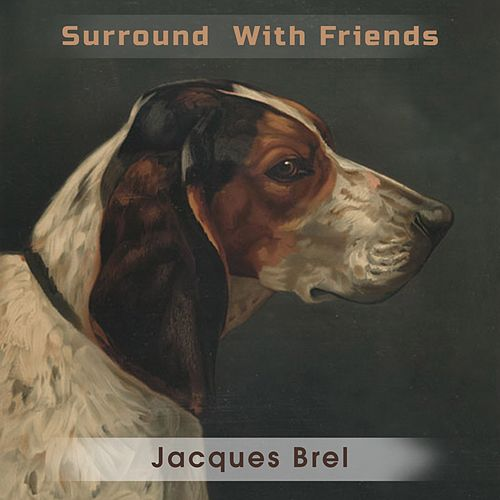 Surround With Friends von Jacques Brel