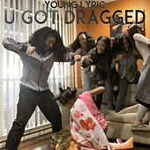 Play & Download U Got Dragged by Young Lyric | Napster