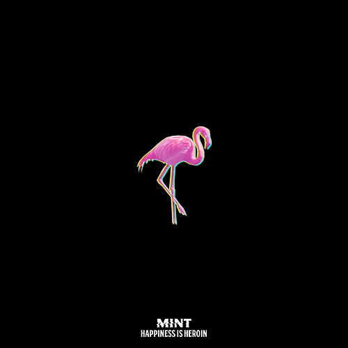 Play & Download Happiness Is Heroin by Mint | Napster