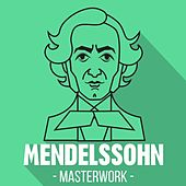 Play & Download Mendelssohn - Masterwork by Various Artists | Napster
