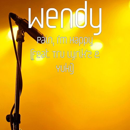 Pain, I'm Happy (feat. Tru Lyrik'z & Yuki) von Wendy