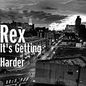 It's Getting Harder by Rex
